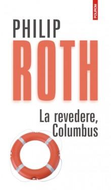 Philip Roth - La revedere, Columbus