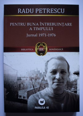 Radu Petrescu - Pentru buna intrebuintare a timpului. Jurnal (1971-1976)