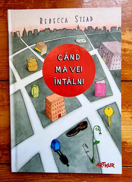 Rebecca Stead - Cand ma vei intalni (editie hardcover)
