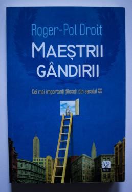 Roger-Pol Droit - Maestrii gandirii. Cei mai importanti filosofi din secolul XX