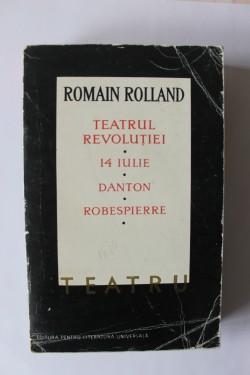 Romain Rolland - Teatrul revolutiei. 14 iulie. Danton. Robespierre