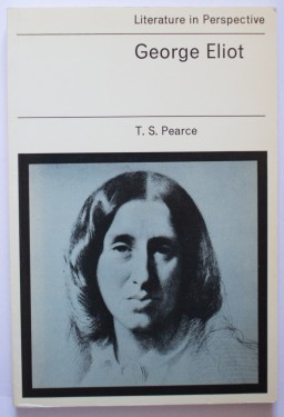 T. S. Pearce - George Eliot (Literature in perspective)