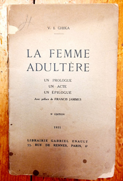 V. I. Ghika - La femme adultere (Un prologue, un acte, un epilogue) (editie princeps, interbelica, in limba franceza)