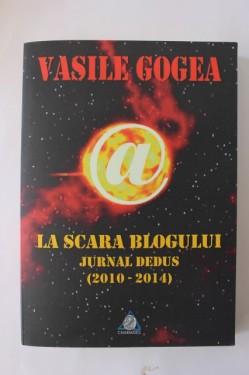 Vasile Gogea - La scara blogului. Jurnal dedus (2010-2014) (cu autograf)