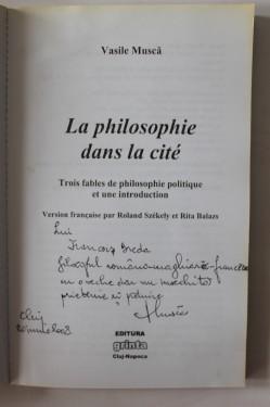 Vasile Musca - La philosophie dans la cite (editie in limba franceza, cu autograf)