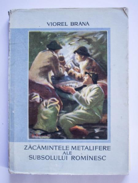 Viorel Brana - Zacamintele metalifere ale subsolului romanesc