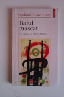 Vladimir Tismaneanu - Balul mascat. Un dialog cu Mircea Mihaies