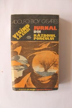 Adolfo Bioy Casares - Visand la eroi. Jurnal din razboiul porcului