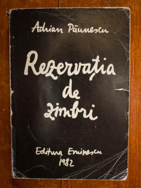 Adrian Paunescu - Rezervatia de zimbri (versuri)