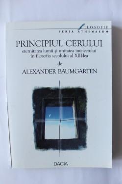 Alexander Baumgarter - Principiul cerului. Eternitatea lumii si unitatea intelectului in filosofia secolului al XIII-lea