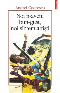 Andrei Codrescu - Noi n-avem bun gust, noi suntem artisti