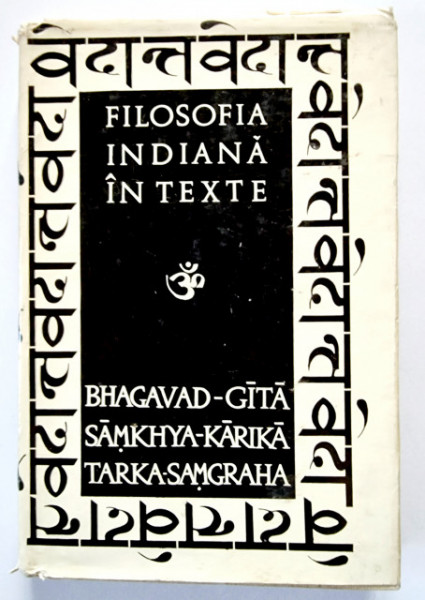 Antologie - Filosofia indiana in texte (Bhagavad-Gita. Samkhya-Karika. Tarka-Samgraha) (editie hardcover)
