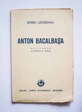 Barbu Lazareanu - Anton Bacalbasa (editie noua cu revizuiri si adaose)
