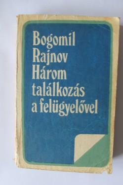 Bogomil Rajnov - Harom talalkozas a felugyelovel