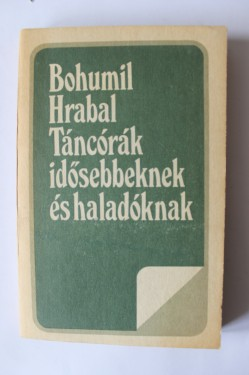 Bohumil Hrabal - Tancorak idosebbeknek es haladoknak