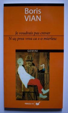 Boris Vian - N-as prea vrea ca s-o mierlesc / Je voudrais pas crever (editie bilingva, romano-franceza)