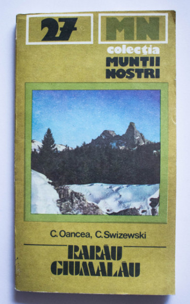 C. Oancea, C. Swizewski - Rarau-Giumalau (colectia Muntii nostri)