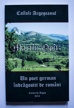 Calinic Argeseanul - Martin Opitz. Un poet german indragostit de romani