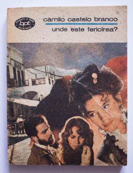 Camilo Castelo Branco - Unde este fericirea?