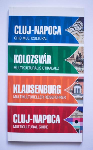 Cluj Napoca - ghid multicultural / Kolozsvar - multikulturalis utikalauz / Klausenburg - multikultureller reisefuhrer / Cluj-Napoca - multicultural guide