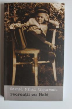 Cornel Mihai Ungureanu - Recreatii cu Babi (cu autograf)