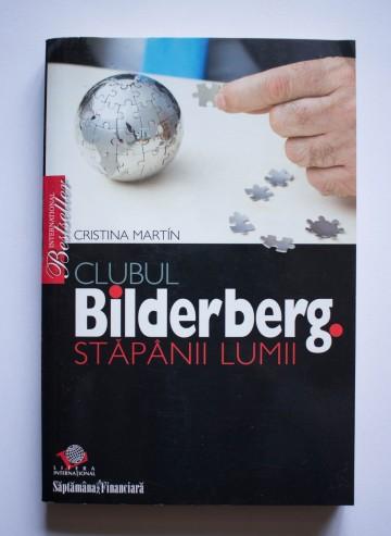 Cristina Martin - Clubul Bilderberg. Stapanii lumii