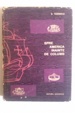 D. Todericiu - Spre America inainte de Columb (editie hardcover)