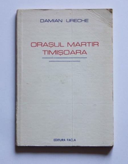 Damian Ureche - Orasul martir Timisoara
