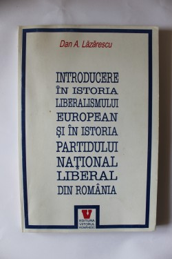 Dan A. Lazarescu, Introducere in istoria liberalismului european si in istoria Partidului National Liberal din Romania