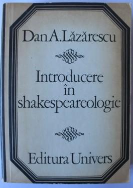 Dan A. Lazarescu - Introducere in shakespeareologie