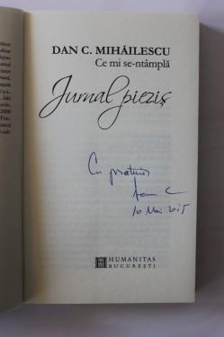 Dan C. Mihailescu - Ce mi se intampla. Jurnalul piezis (cu autograf)