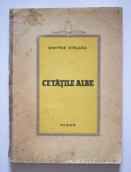 Dimitrie Stelaru - Cetatile albe (poeme) (cu autograf)