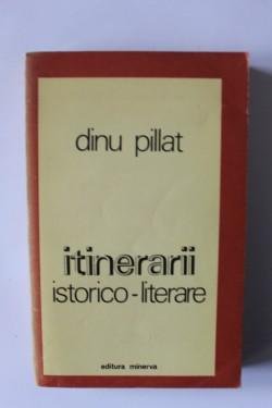 Dinu Pillat - Intinerarii istorico-literare