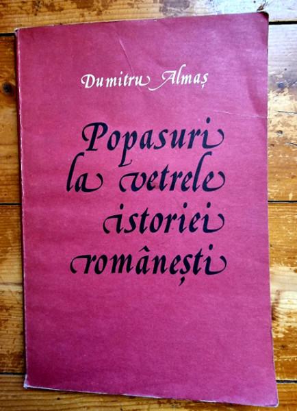 Dumitru Almas - Popasuri la vetrele istoriei romanesti