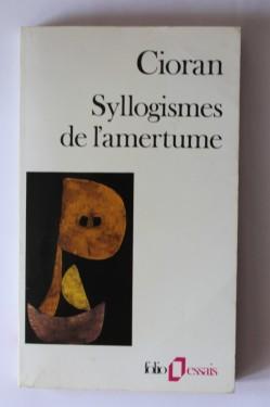E. M. Cioran - Syllogismes de l`amertume