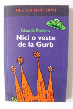 Eduardo Mendoza - Nici o veste de la Gurb