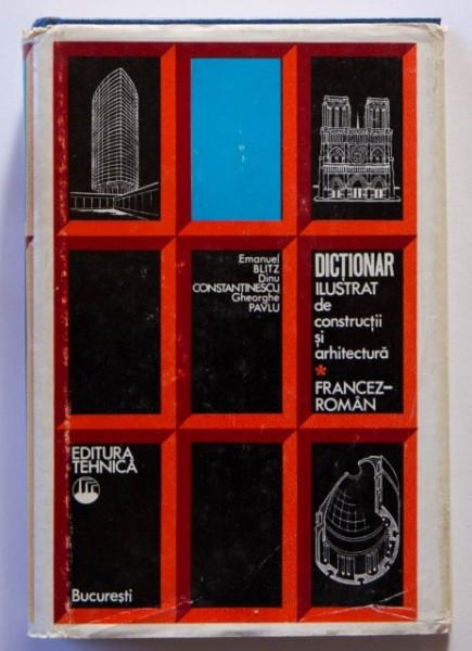 Emanuel Blitz, Dinu Constantinescu, Gheorghe Pavlu - Dictionar ilustrat de constructii si arhitectura francez-roman (editie hardcover)