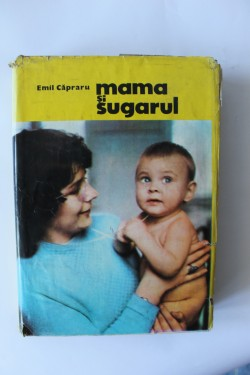 Emil Capraru - Mama si sugarul (editie hardcover)