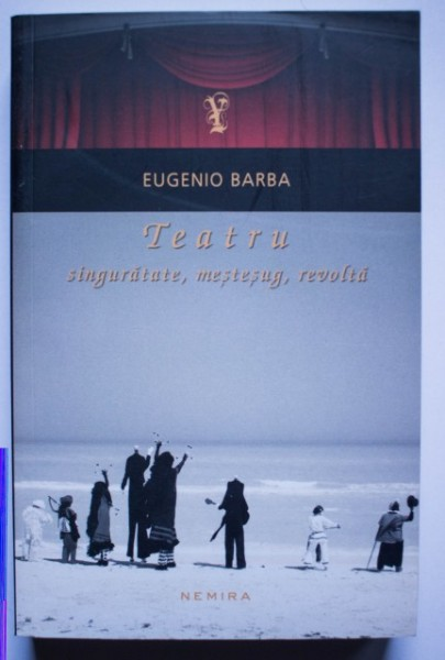 Eugenio Barba - Teatru: singuratate, mestesug, revolta