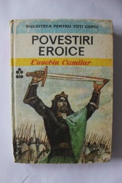 Eusebiu Camilar - Povestiri eroice (editie hardcover)