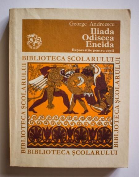 George Andreescu - Iliada, Odiseea, Eneida (repovestite pentru copii)