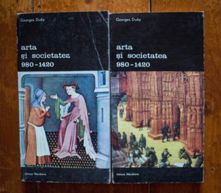 Georges Duby - Arta si societatea (980-1420) (2 vol.)