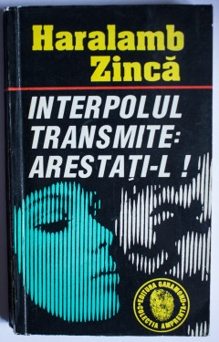 Haralamb Zinca - Interpolul transmite: arestati-l! (cu autograf)