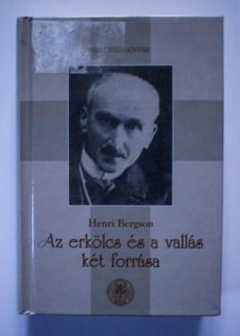 Henri Bergson - Az erkolcs es a vallas ket forrasa (editie hardcover, in limba maghiara)