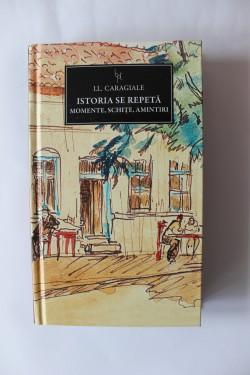 I.L. Caragiale - Istoria se repeta. Momente, schite, amintiri (editie hardcover)