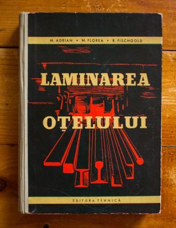 Ing. M. Adrian, Ing. N. Florea, Ing. R. Fischgold - Laminarea otelului. Teoria calibrarii. Calibrarea cilindrilor (editie hardcover)