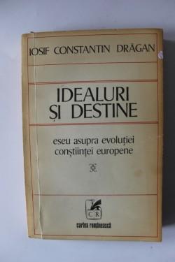 Iosif Constantin Dragan - Idealuri si destine. Eseu asupra evolutiei constiintei europene