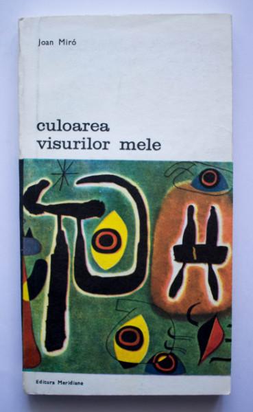 Joan Miro - Culoarea visurilor mele. Convorbiri cu Georges Railland