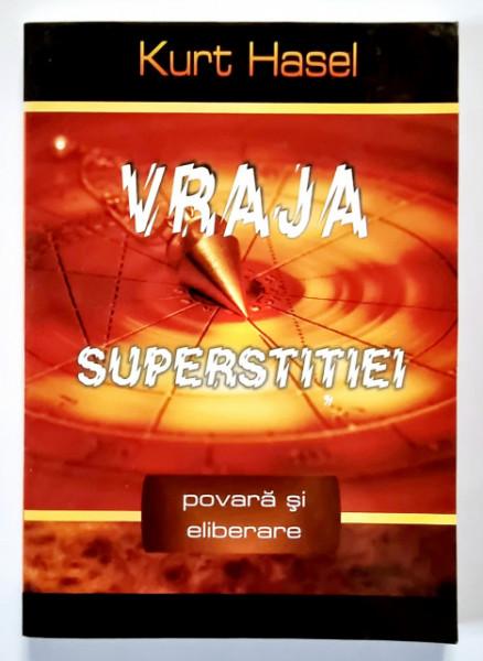 Kurt Hasel - Vraja superstitiei. Viata si eliberare