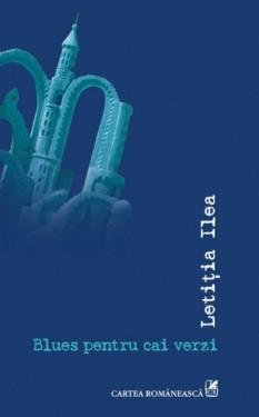 Letitia Ilea - Blues pentru cai verzi
